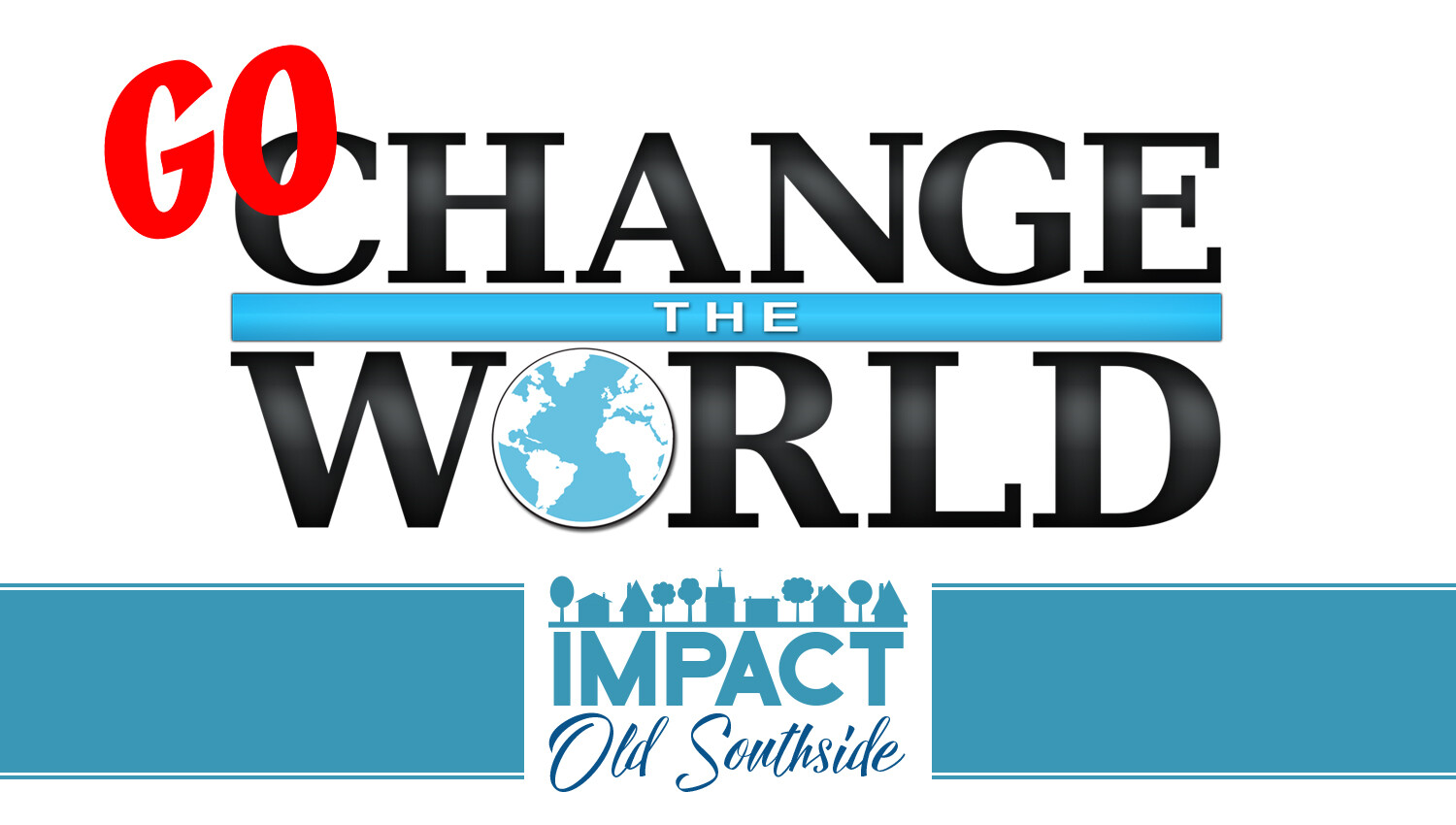 GO CHANGE THE WORLD: IMPACT OLD SOUTHSIDE