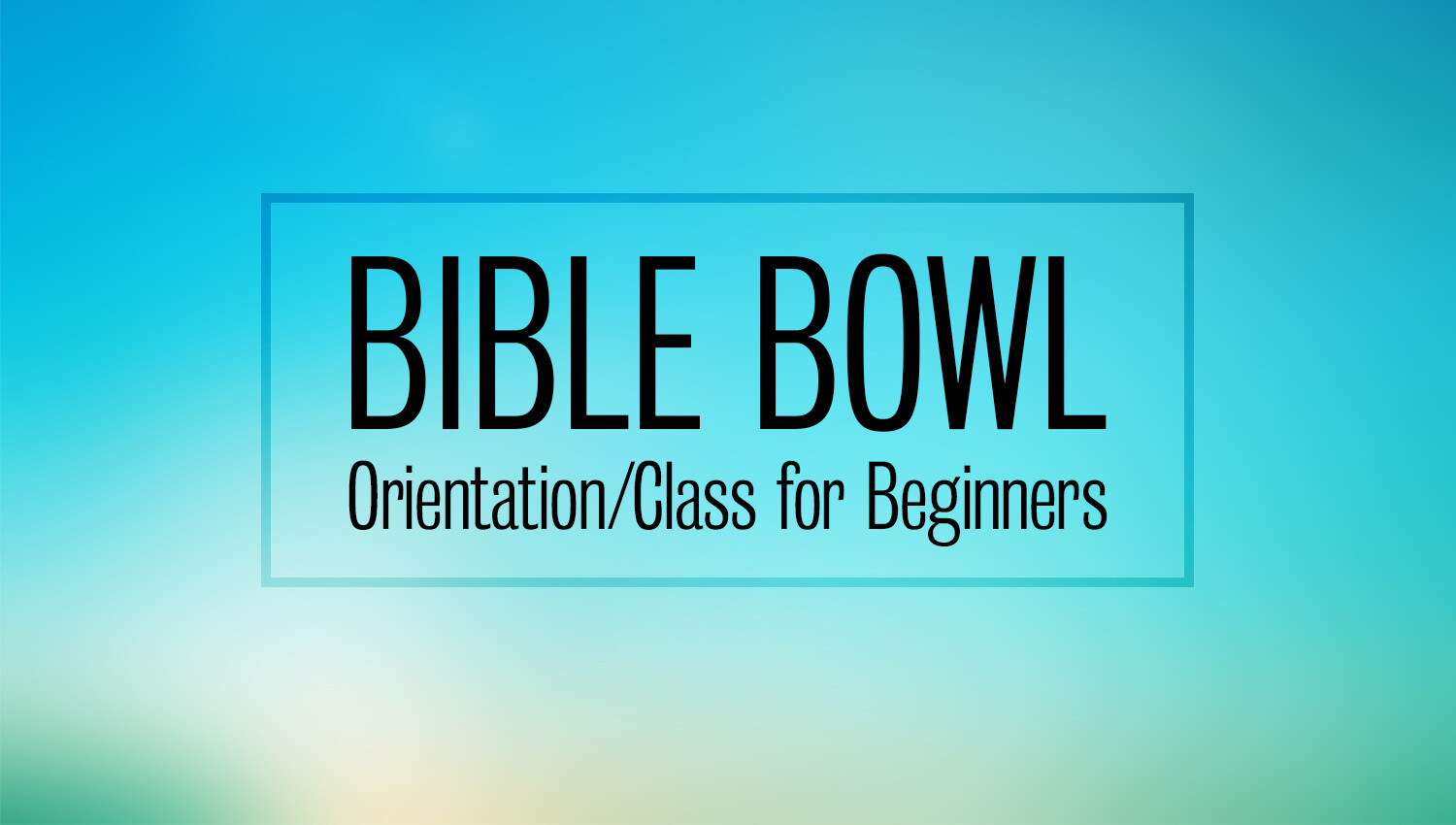 Bible Bowl Orientation Meetings